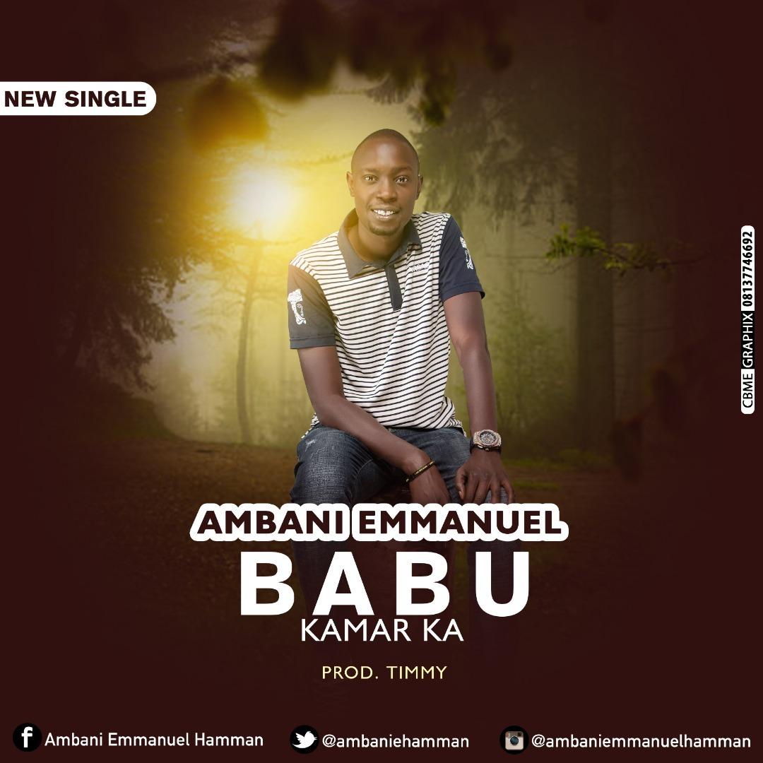 BABU KAMARKA - Ambani Emmanuel (Amba4Christ) [@ambaniehmman]