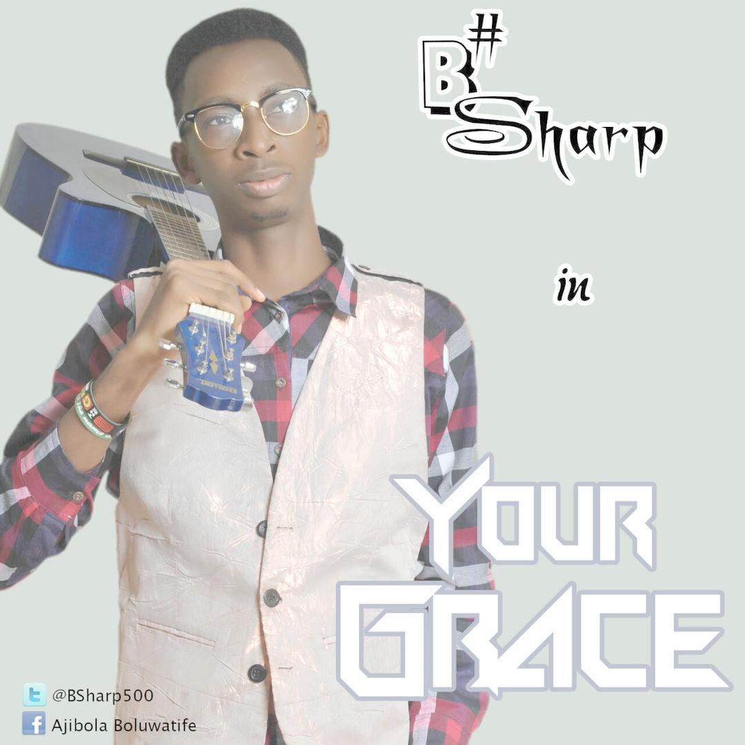 YOUR GRACE - B Sharp [@BSharp500]