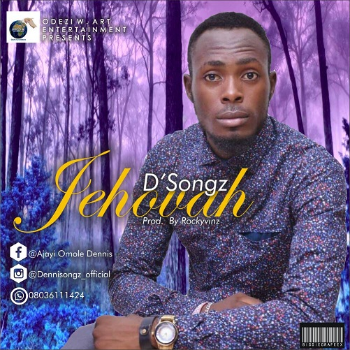 JEHOVAH - D'Songs [@dennis_songz]