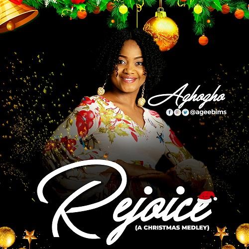 REJOICE (A CHRISTMAS MEDLEY) - Aghogho [@ageebims]
