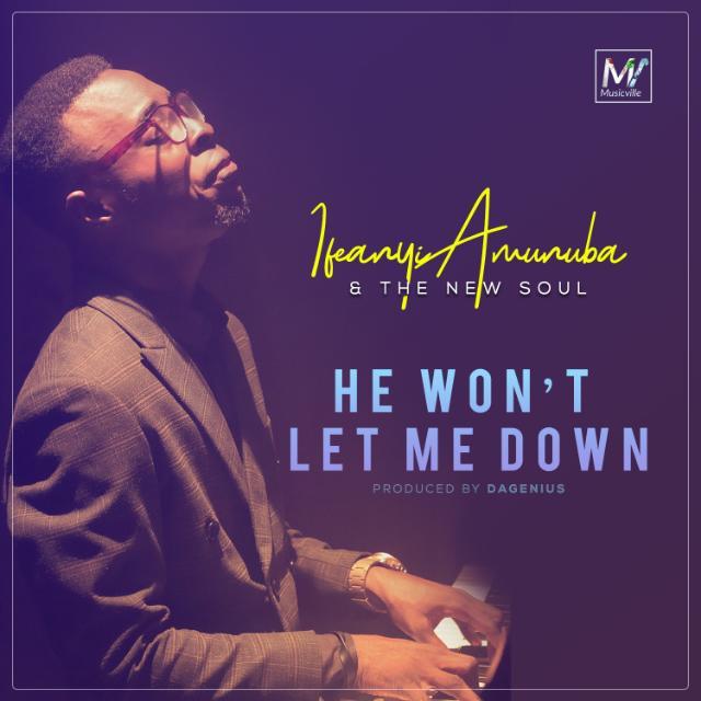 HE WON'T LET ME DOWN - Ifeanyi Amunuba & The New Soul [@itsdanusoul]