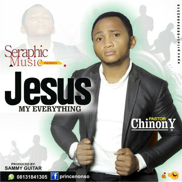 JESUS MY EVERYTHING - Pastor Chinony [@PstChinony]