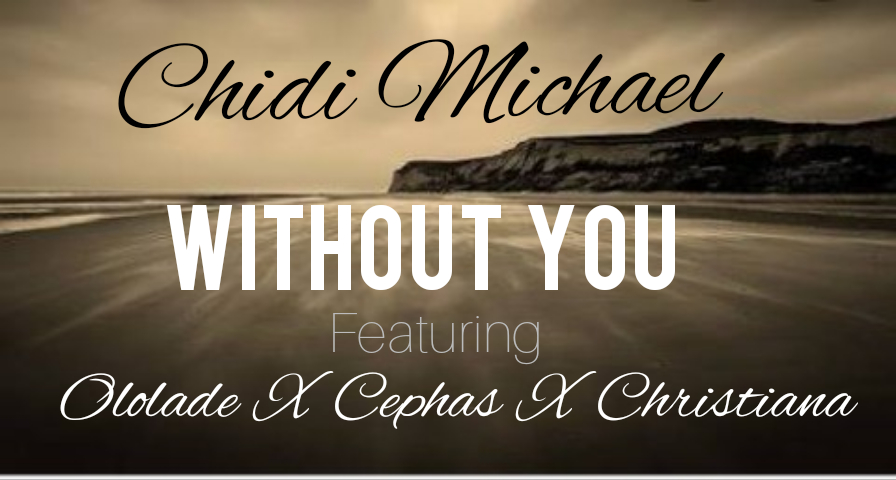 WITHOUT YOU - Chidi Michael ft Ololade x Cephas x Christiana