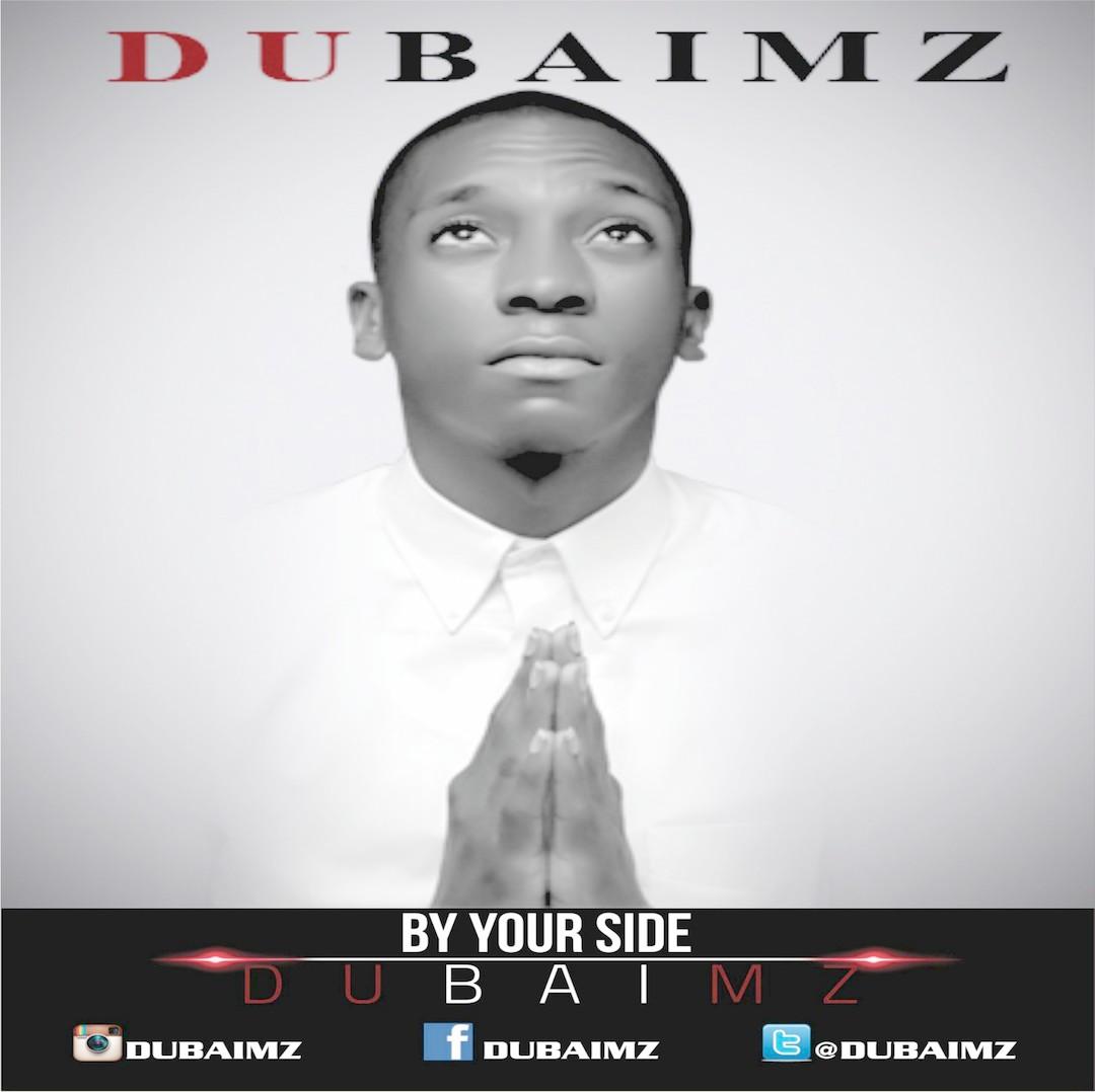 BY YOUR SIDE - Dubaimz [@Dubaimz] #ByYourSide