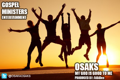 MY GOD IS GOOD TO ME - Osaks [@OsakaOsaks]