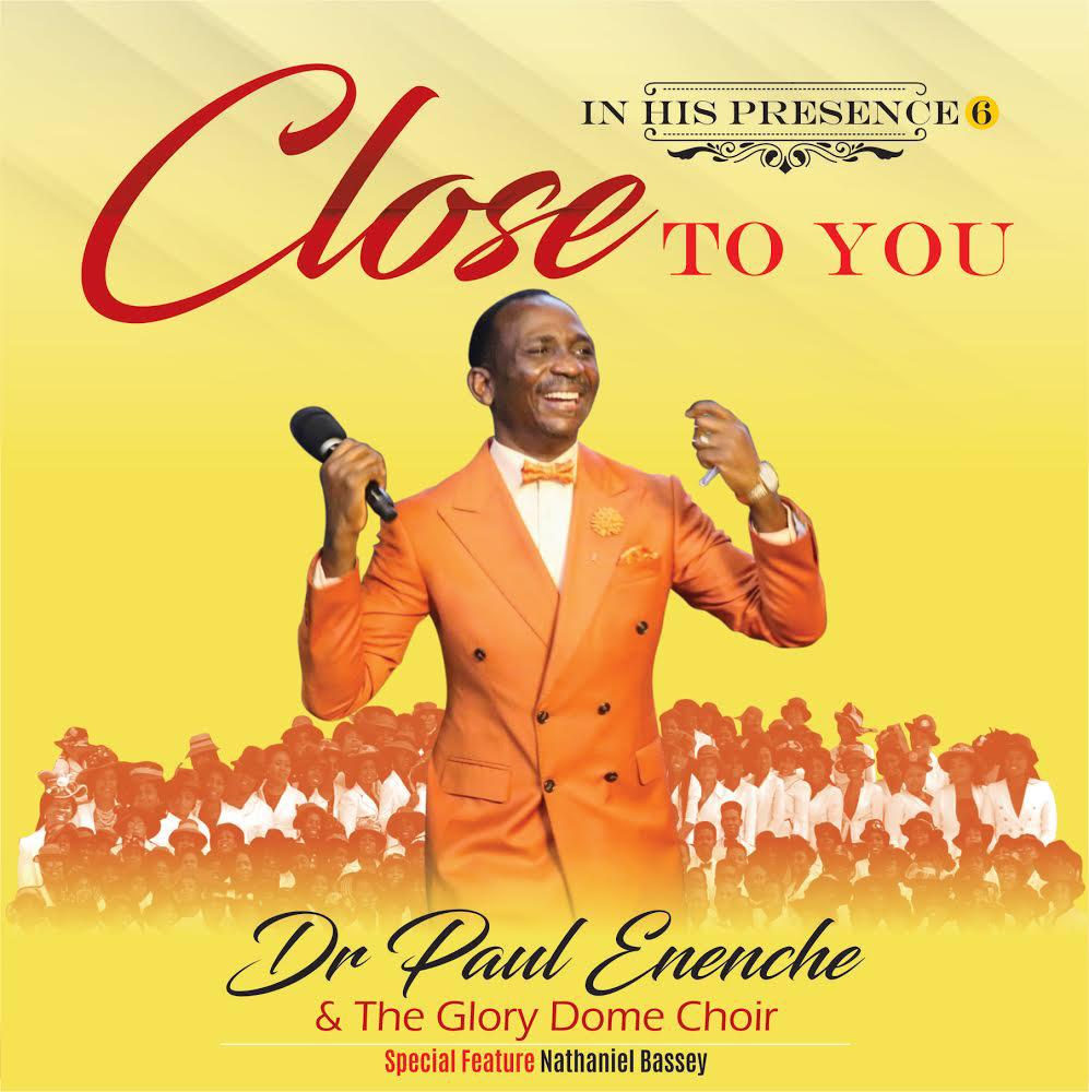 CLOSE TO YOU - Dr Paul Enenche & The Glory Dome Choir  [@DrPaulEnenche]