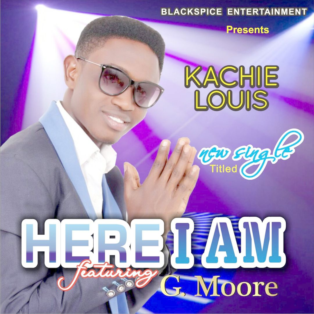 HERE I AM - Kachie Louis [@KachieLouis] ft G. Moore