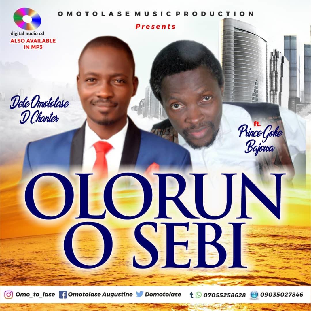 OLORUN O SEBI - Dele Omotolase D Chanter ft Prince Goke Bajowa [@domotolase]