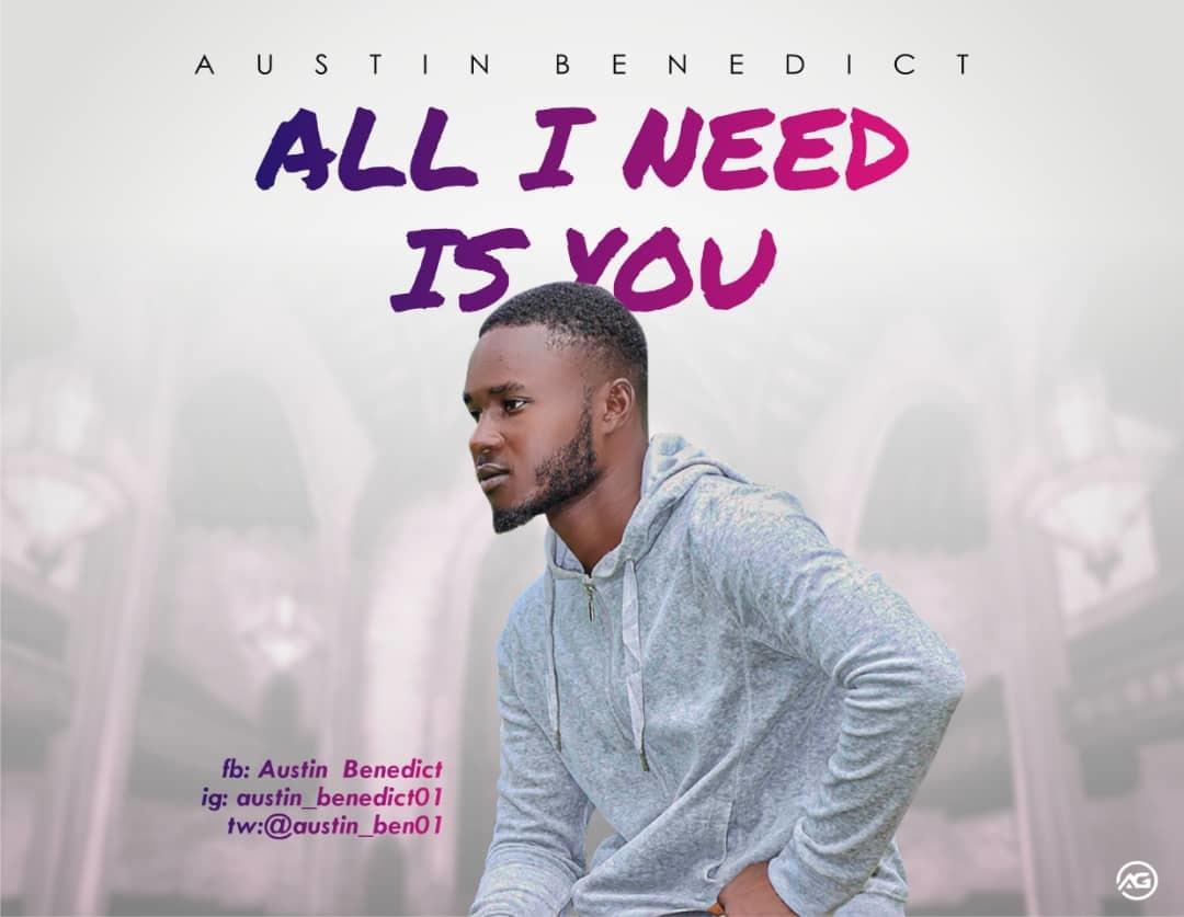 ALL I NEED IS YOU - Austin Benedict  [@austin_ben01]