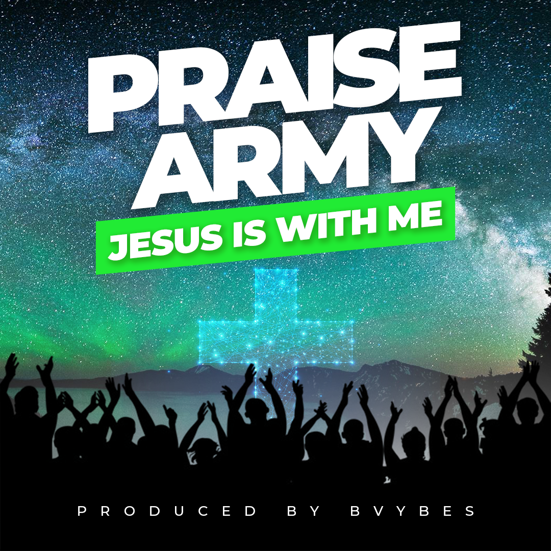 JESUS IS WITH ME - Praise Army