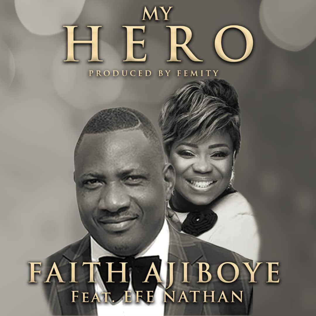 MY HERO - Faith Ajiboye ft. Efe Nathan  [@faithajiboye @efediva]