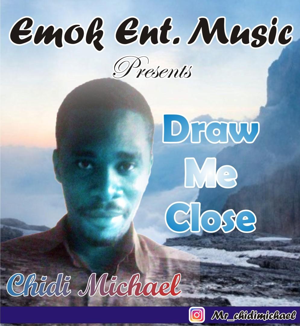 DRAW ME CLOSE - Chidi Michael