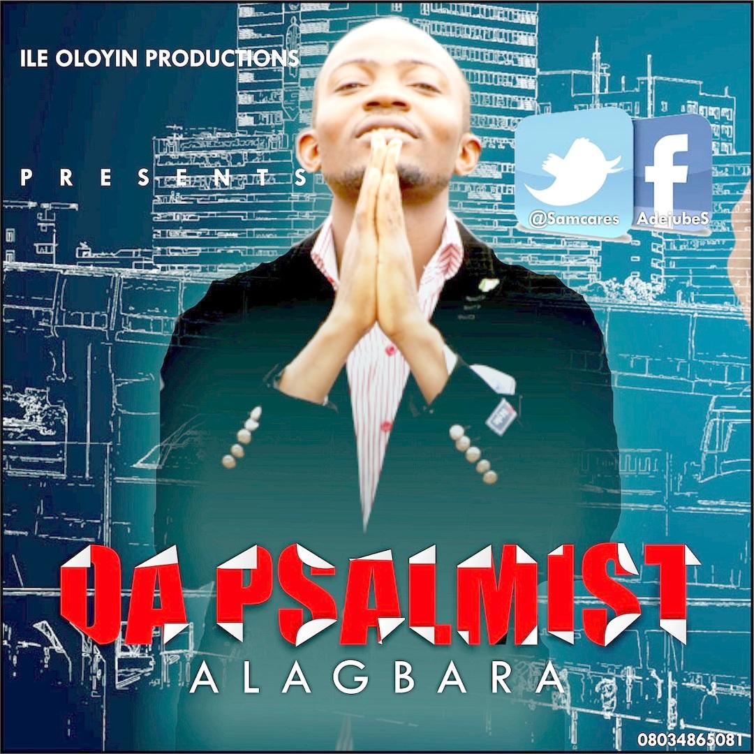 ALAGBARA - Sam Adejube (aka Da Psalmist)  [@Samcares]