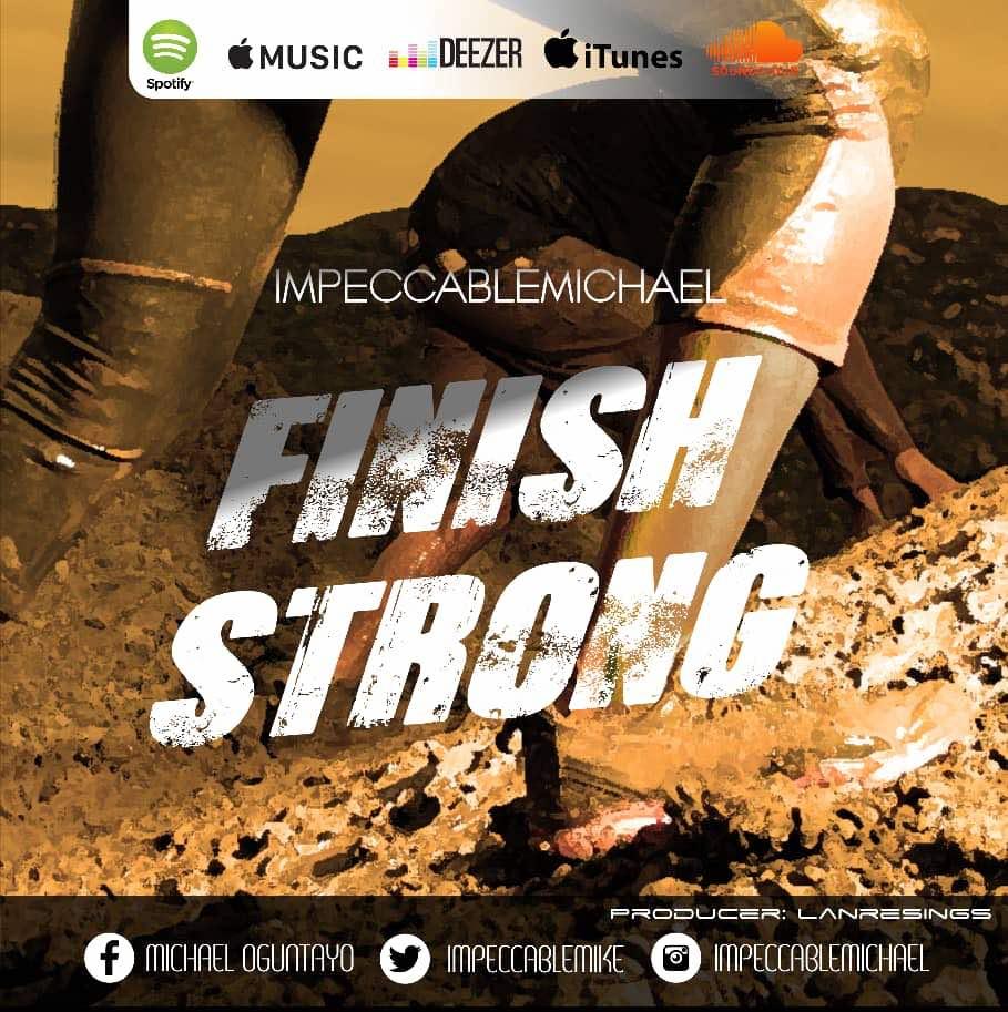 FINISH STRONG -  Impeccable Michael [@impeccablemichael]