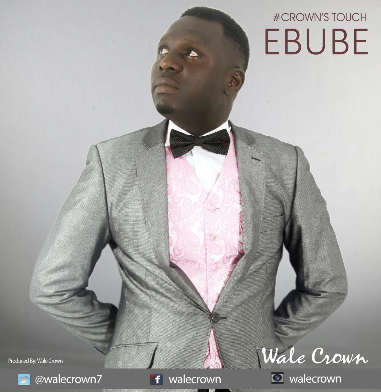 EBUBE - Wale Crown [@walecrown7]