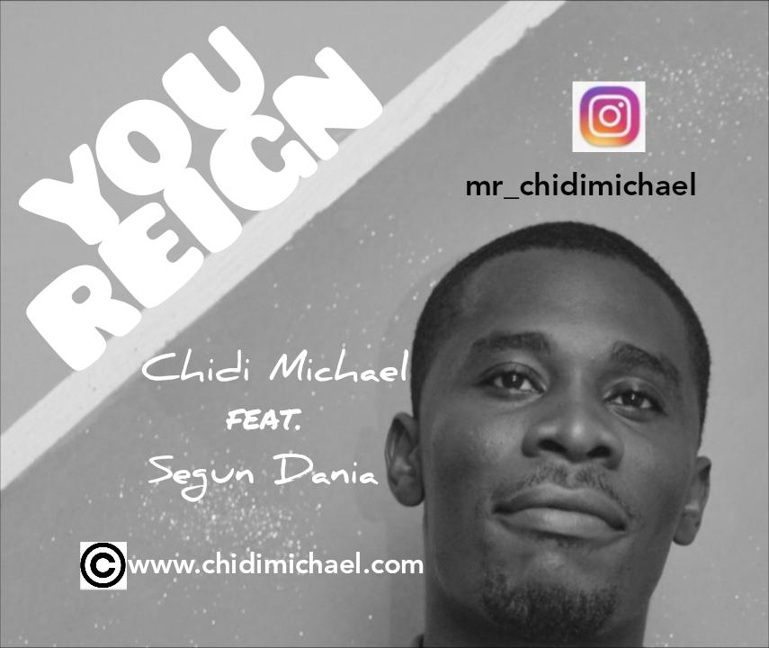 YOU REIGN - Chidi Michael ft Segun Dania