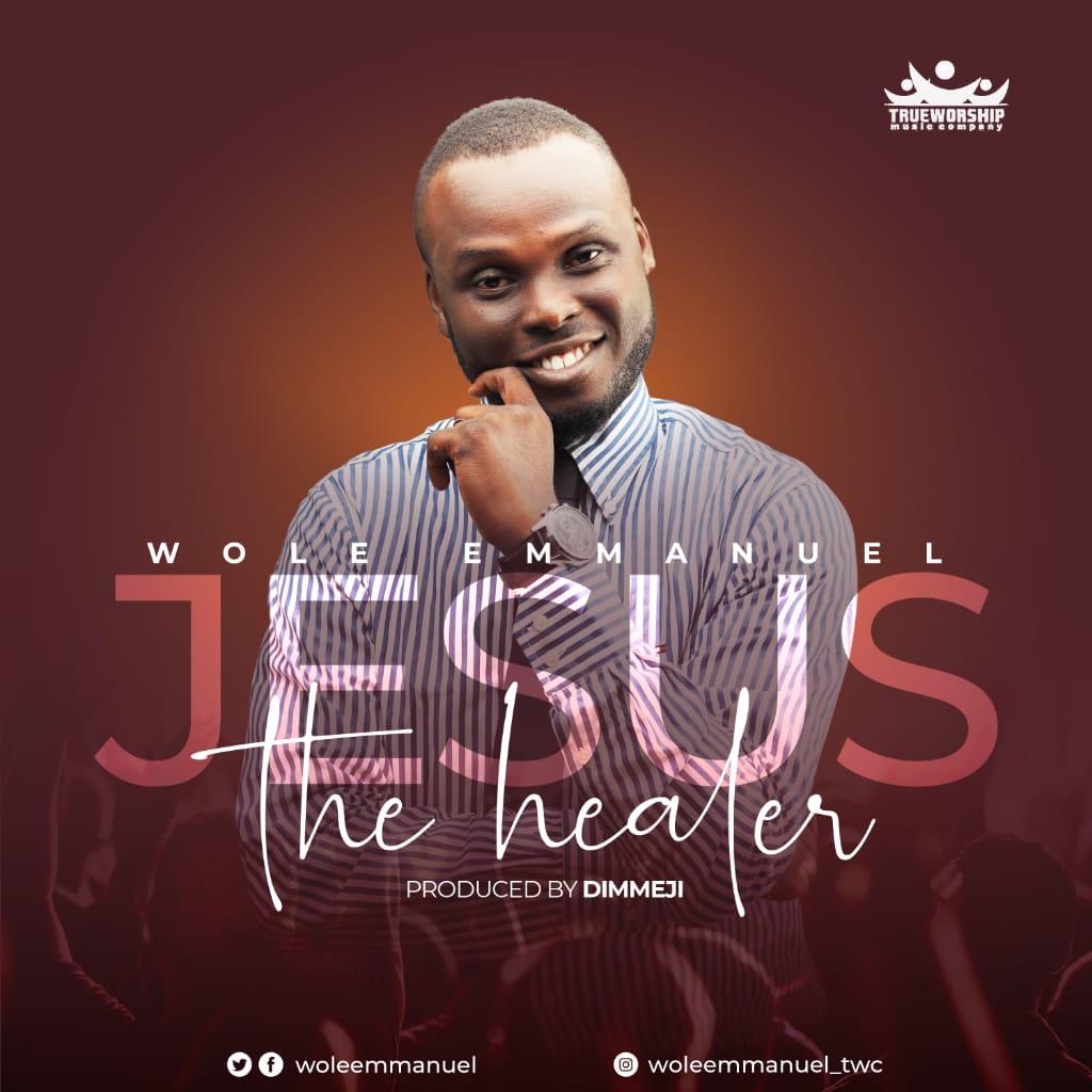 JESUS THE HEALER - Wole Emmanuel  [@woleemmanuel]