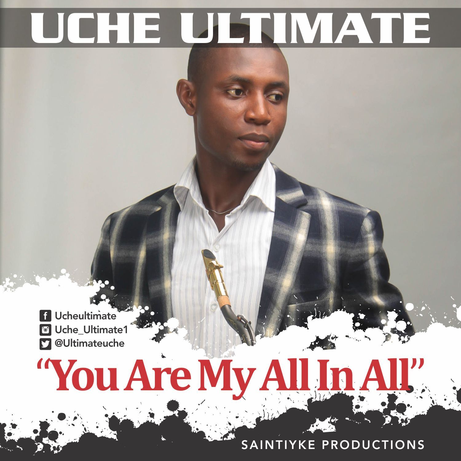 YOU ARE MY ALL IN ALL (Sax Version) - Uche Ultimate [@ultimateuche]