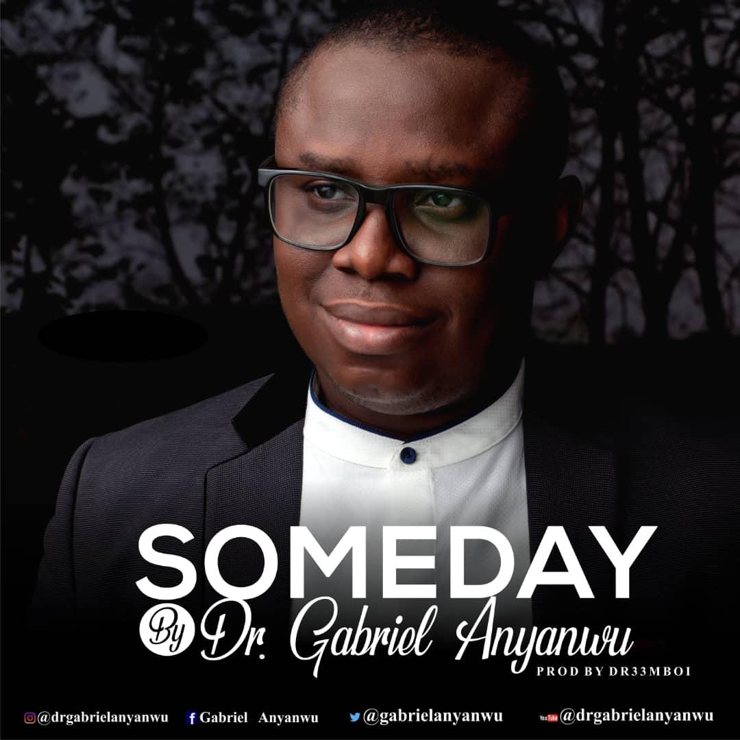 SOMEDAY - Dr. Gabriel Anyanwu  [@gabrielanyanwu]