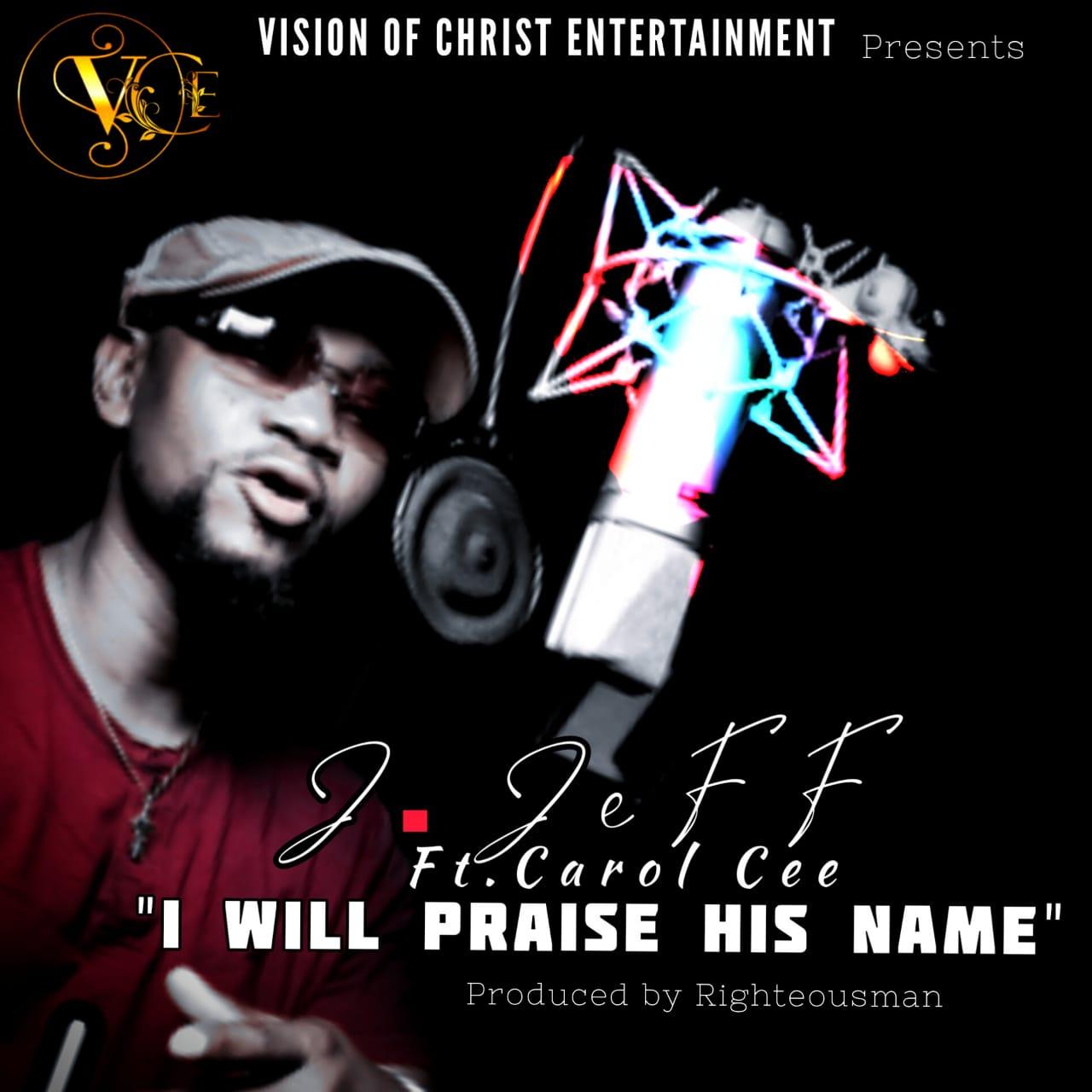 I WILL PRAISE HIS NAME - J. Jeff ft Carol Cee