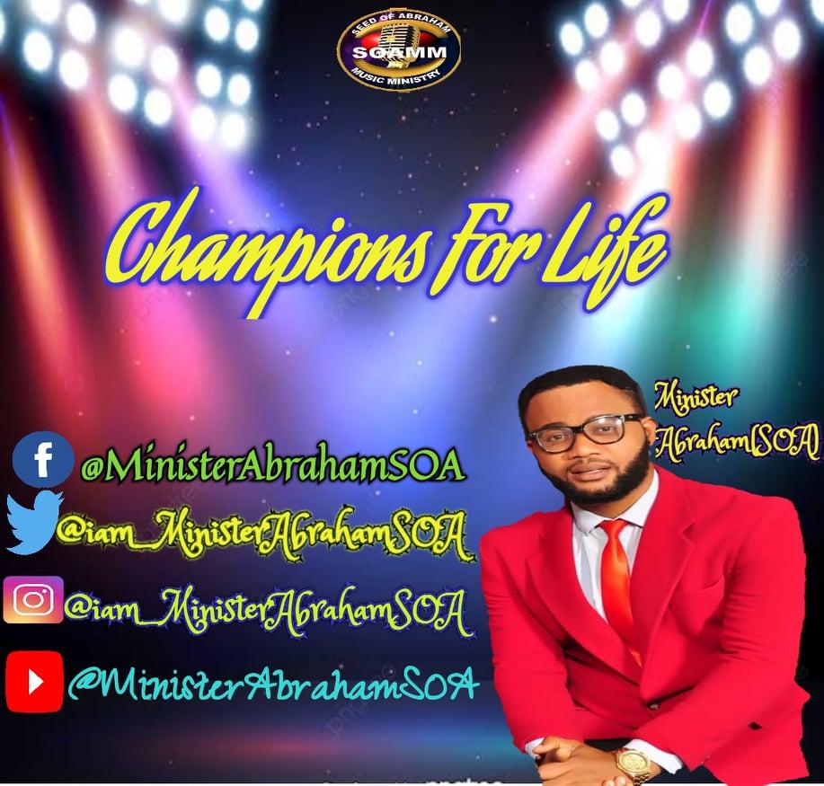 CHAMPIONS FOR LIFE - Minister Abraham (SOA)