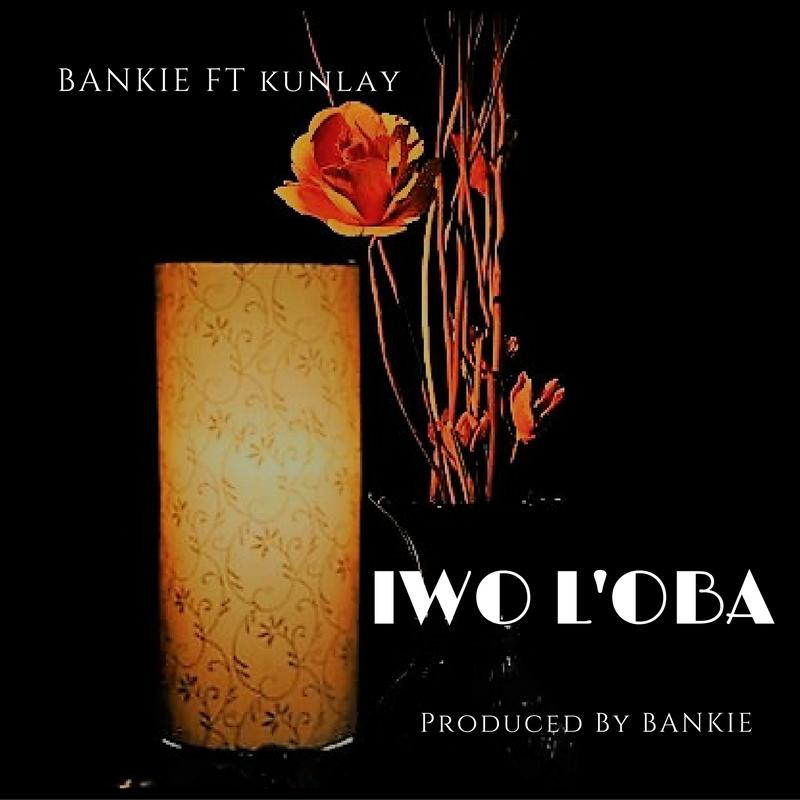 IWO L'OBA - Bankie [@bankiesniper] ft Kunlay