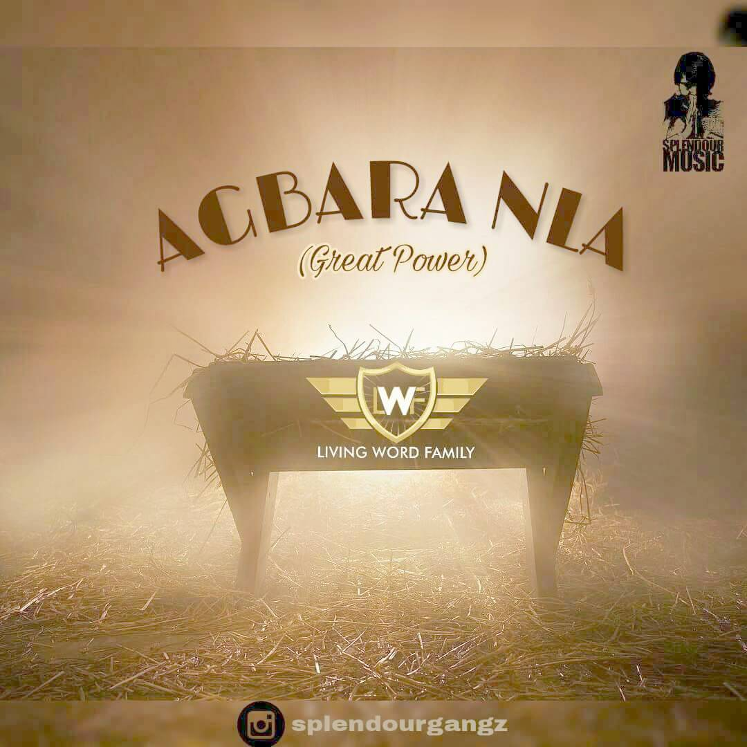 AGBARA NLA (Great Power) - Living Word Family [@livingwordlwf]