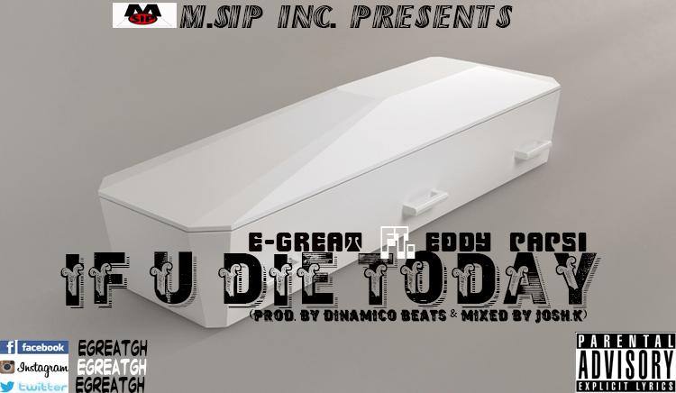 IF U DIE TODAY - Egreatgh [@egreatgh] ft. Eddy Papsi (Clean Version).mp3
