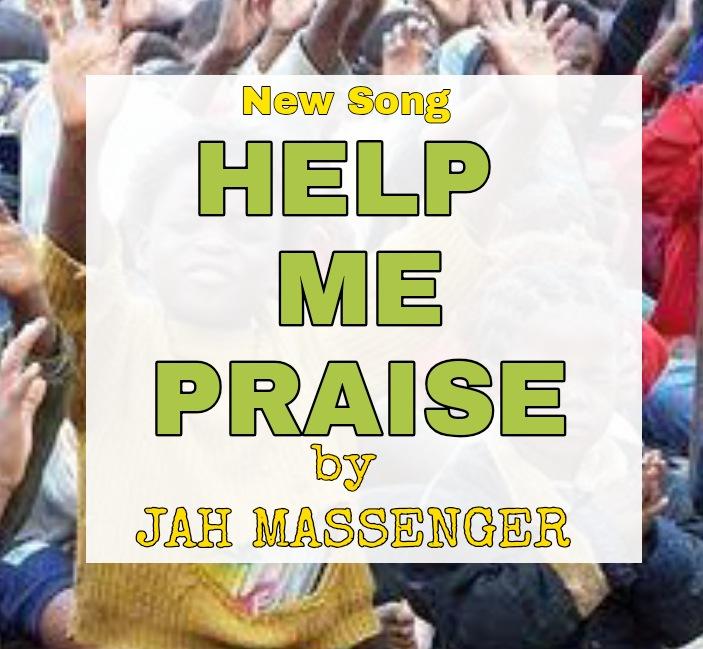HELP ME PRAISE  - Jah Messenger