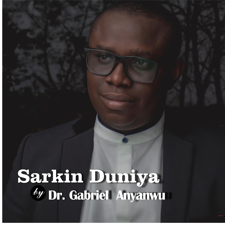 SARKIN DUNIYA - Gabriel Anyanwu