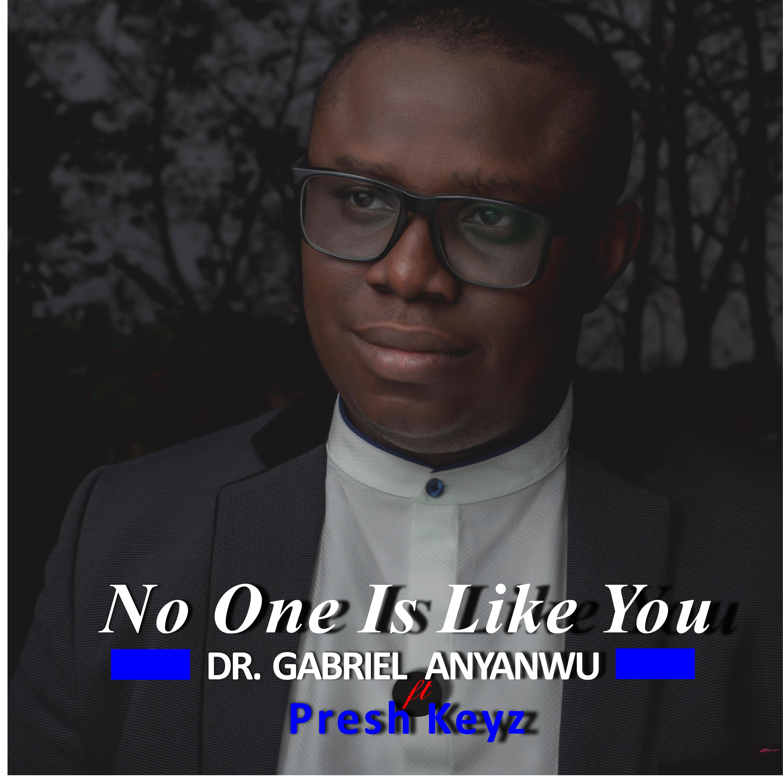 NO ONE LIKE YOU - Gabriel Anyanwu