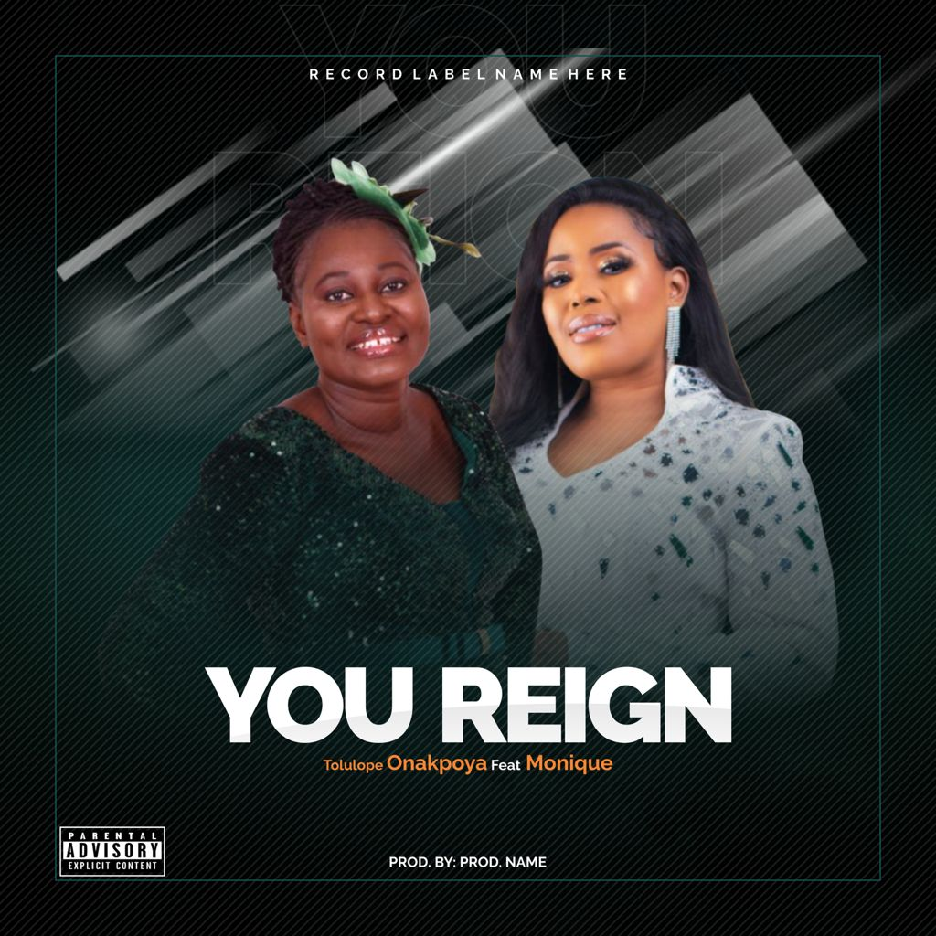 YOU REIGN - Tolulope Onakpoya ft Monique